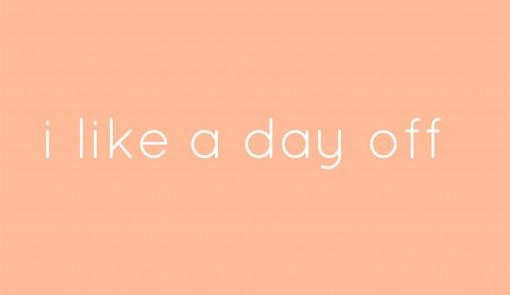 i like a day off
